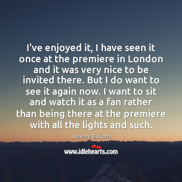 Image, I've enjoyed it, I have seen it once at the premiere in