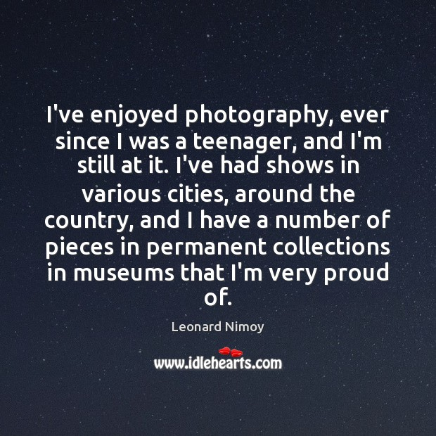 Image, I've enjoyed photography, ever since I was a teenager, and I'm still