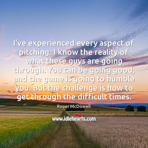 I've experienced every aspect of pitching. I know the reality of what Image