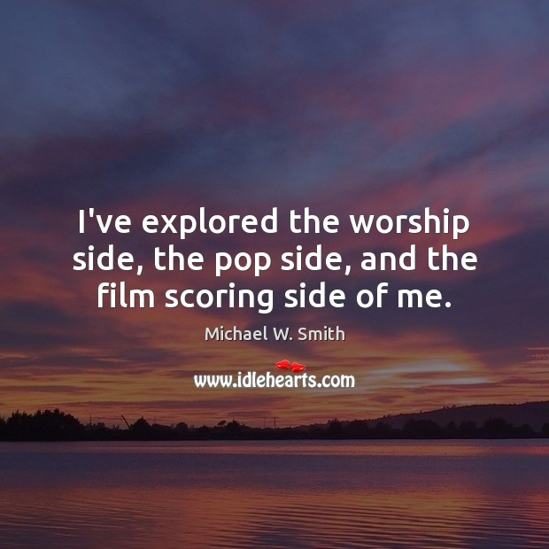 I've explored the worship side, the pop side, and the film scoring side of me. Image