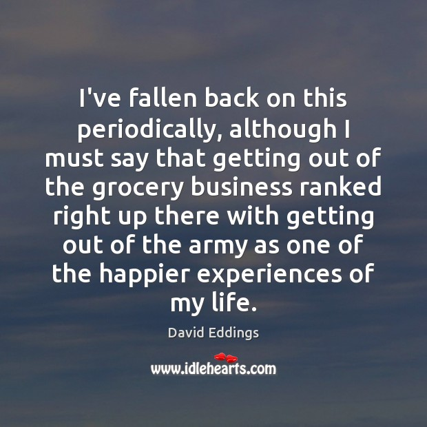 I've fallen back on this periodically, although I must say that getting David Eddings Picture Quote