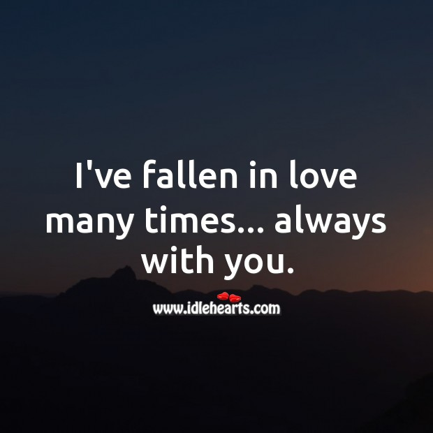 I've fallen in love many times… always with you. Falling in Love Quotes Image