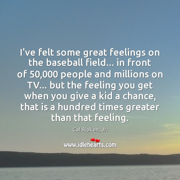 Image, I've felt some great feelings on the baseball field… in front of 50,000