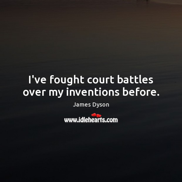 I've fought court battles over my inventions before. Image