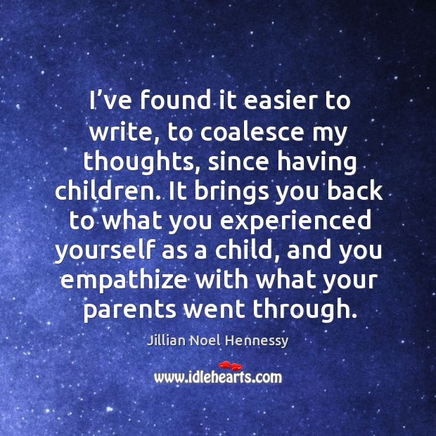 I've found it easier to write, to coalesce my thoughts, since having children. Image