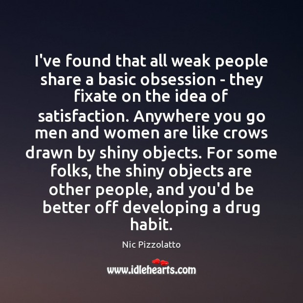 I've found that all weak people share a basic obsession – they Image