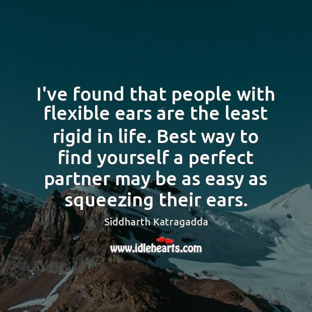 I've found that people with flexible ears are the least rigid in Image