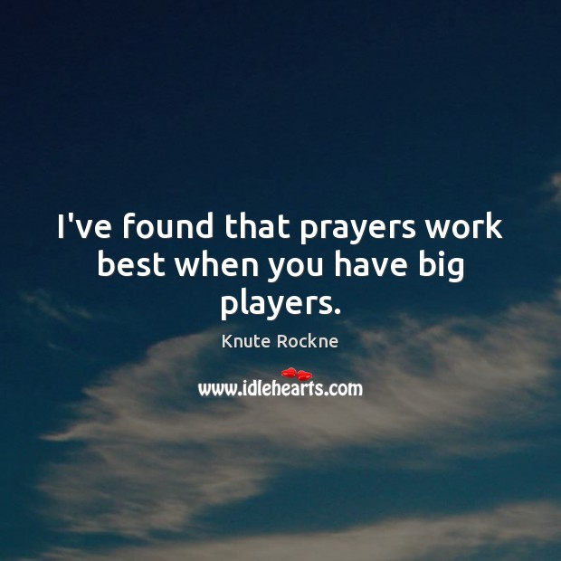 Image, I've found that prayers work best when you have big players.