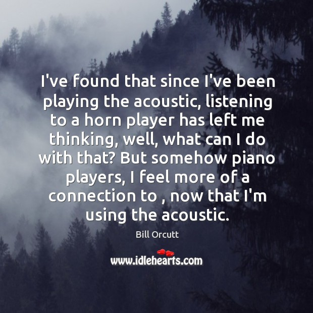 I've found that since I've been playing the acoustic, listening to a Image