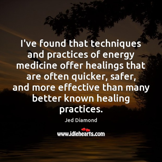 I've found that techniques and practices of energy medicine offer healings that Image