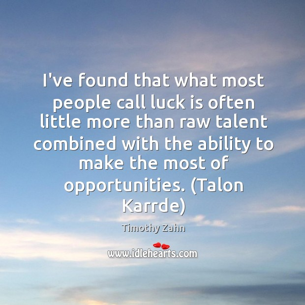 I've found that what most people call luck is often little more Image