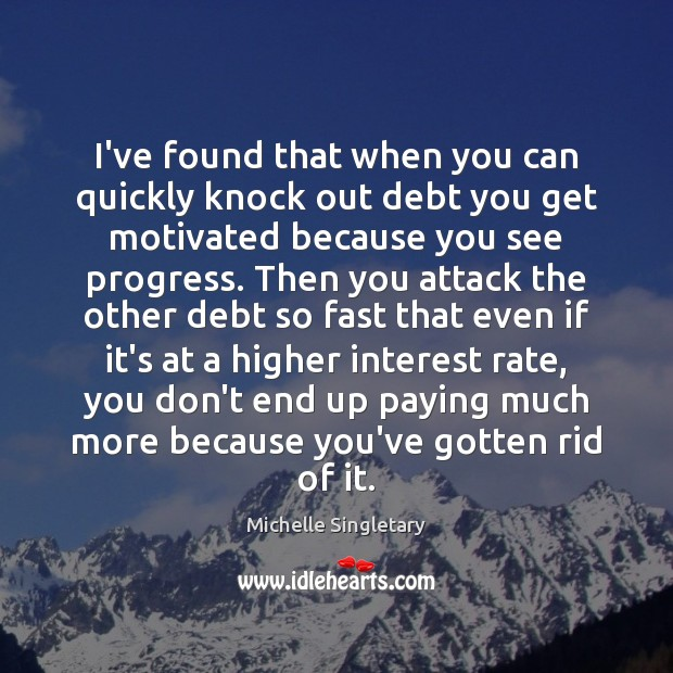 I've found that when you can quickly knock out debt you get Michelle Singletary Picture Quote