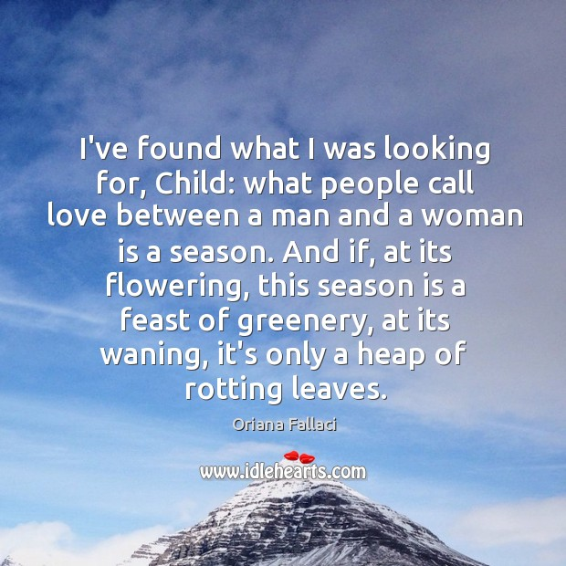 I've found what I was looking for, Child: what people call love Oriana Fallaci Picture Quote