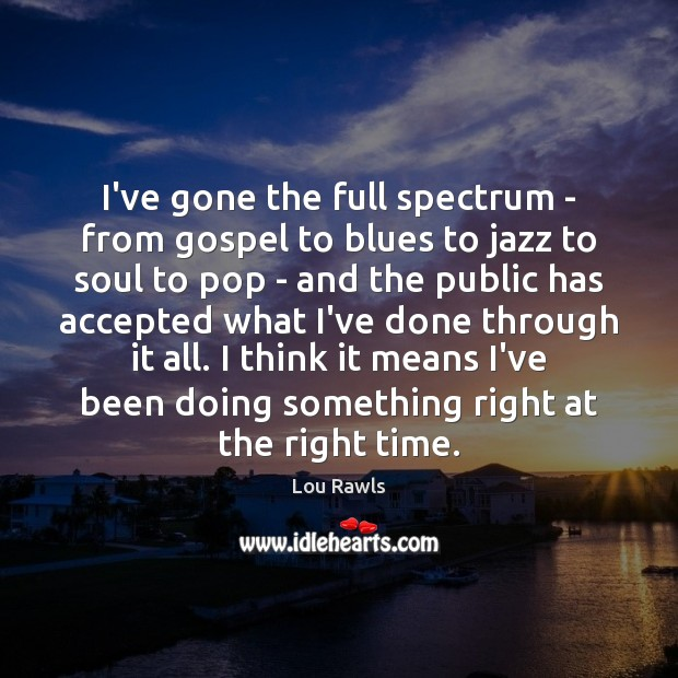 I've gone the full spectrum – from gospel to blues to jazz Lou Rawls Picture Quote