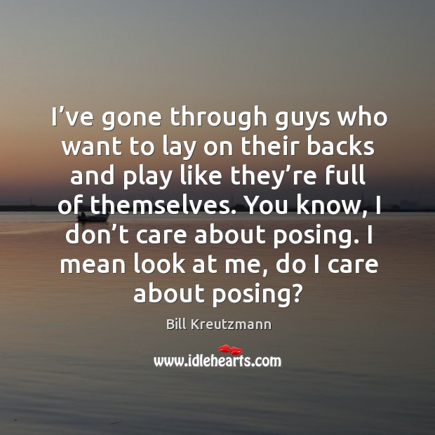 I've gone through guys who want to lay on their backs and play like they're full of themselves. Bill Kreutzmann Picture Quote