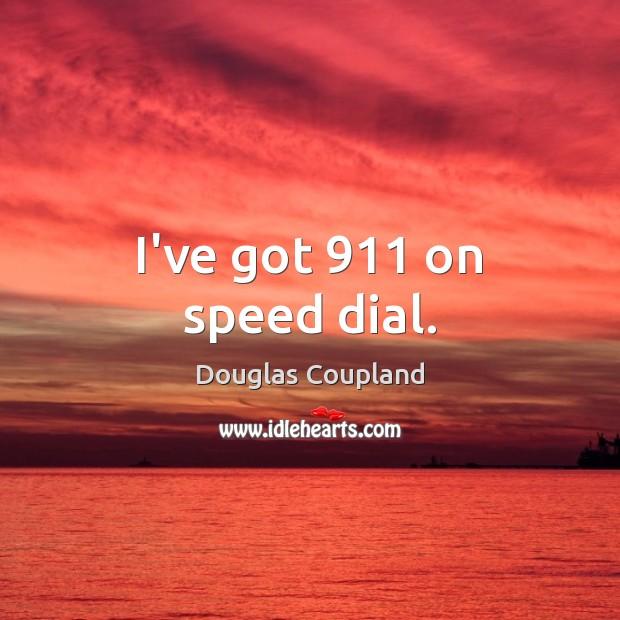 Image, I've got 911 on speed dial.