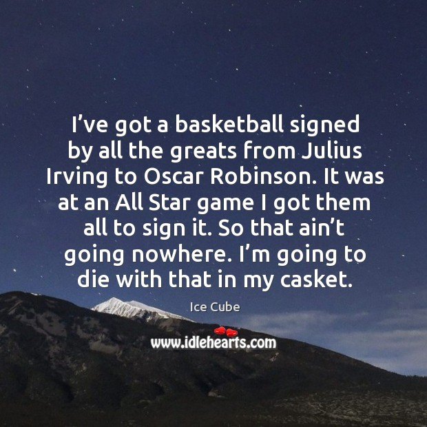 I've got a basketball signed by all the greats from julius irving to oscar robinson. Image