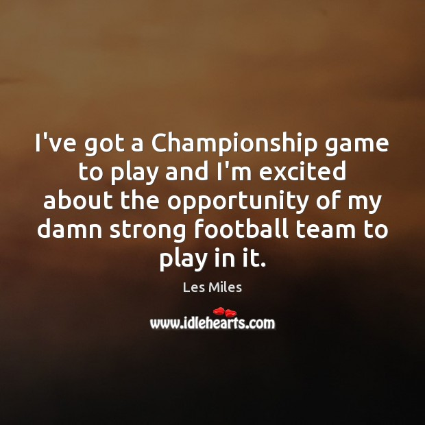 Image, I've got a Championship game to play and I'm excited about the
