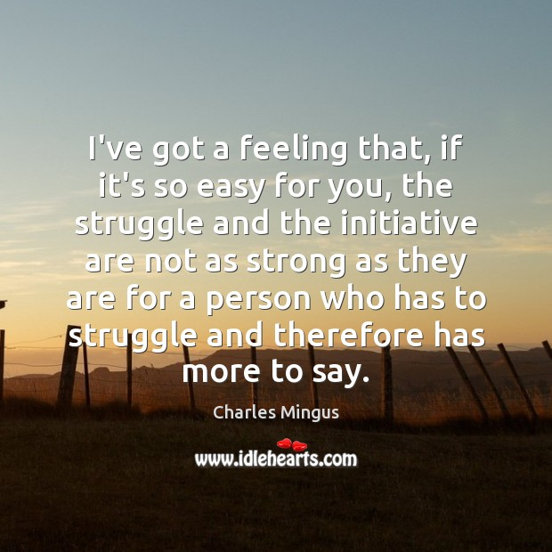 I've got a feeling that, if it's so easy for you, the Charles Mingus Picture Quote