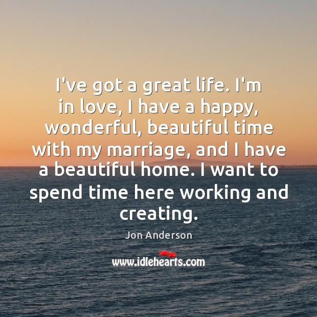 I've got a great life. I'm in love, I have a happy, Image