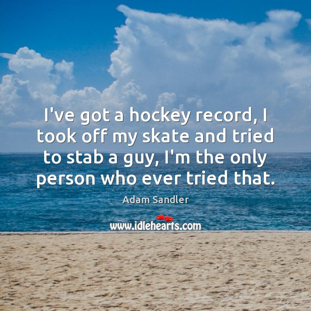 I've got a hockey record, I took off my skate and tried Image