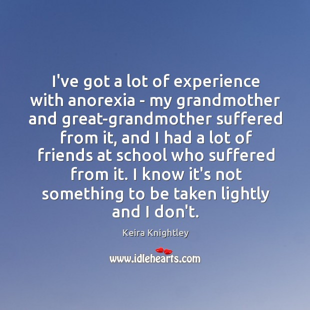 I've got a lot of experience with anorexia – my grandmother and Keira Knightley Picture Quote