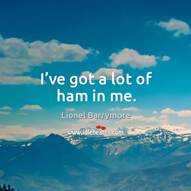 I've got a lot of ham in me. Image