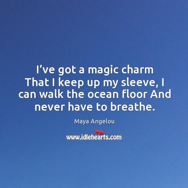 Image, I've got a magic charm That I keep up my sleeve,