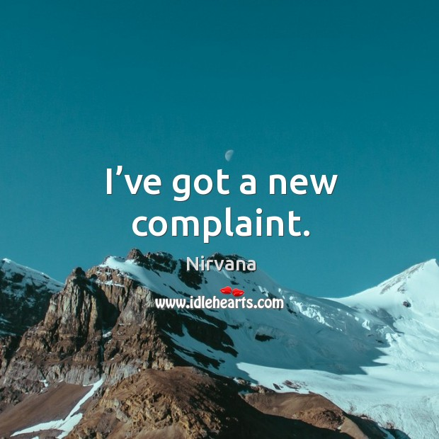 I've got a new complaint. Nirvana Picture Quote