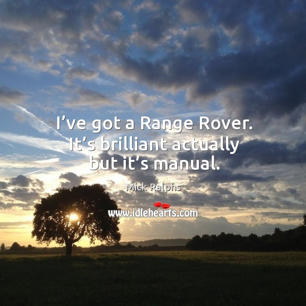 I've got a range rover. It's brilliant actually but it's manual. Image