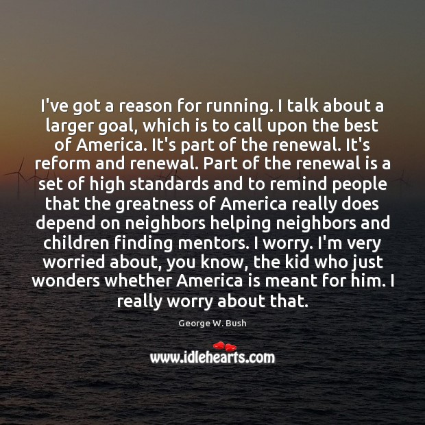 Image, I've got a reason for running. I talk about a larger goal,