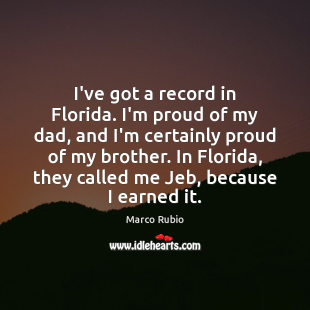 Image, I've got a record in Florida. I'm proud of my dad, and