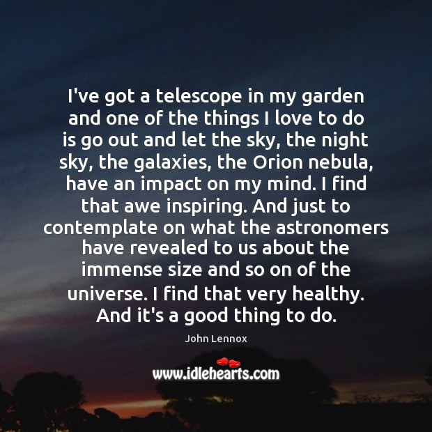 Image, I've got a telescope in my garden and one of the things