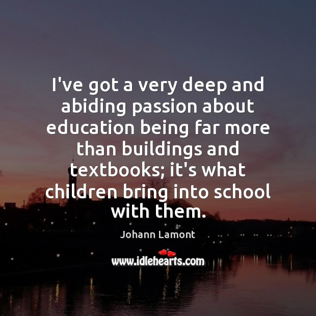 I've got a very deep and abiding passion about education being far Image