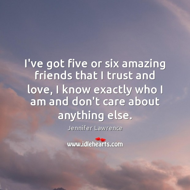 Image, I've got five or six amazing friends that I trust and love,