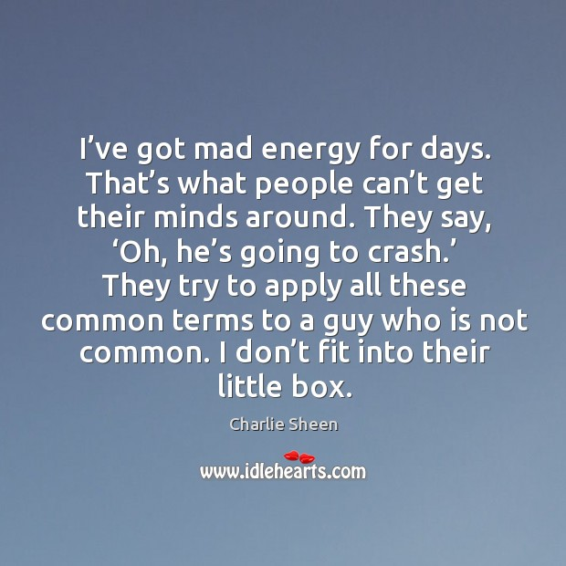 I've got mad energy for days. That's what people can't get their minds around. Image