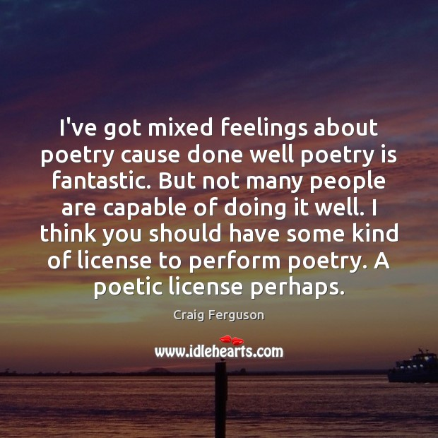 I've got mixed feelings about poetry cause done well poetry is fantastic. Image