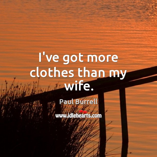 I've got more clothes than my wife. Image