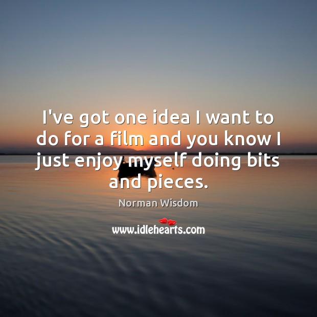 I've got one idea I want to do for a film and Norman Wisdom Picture Quote