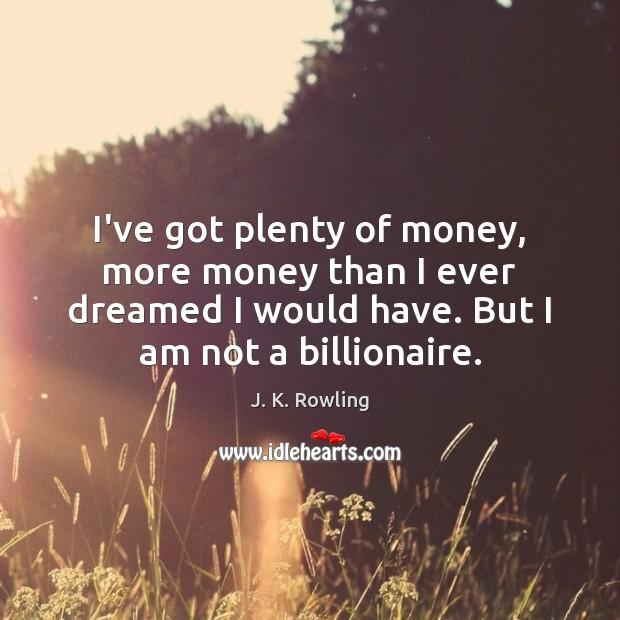I've got plenty of money, more money than I ever dreamed I Image