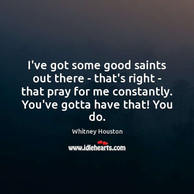 I've got some good saints out there – that's right – that Whitney Houston Picture Quote