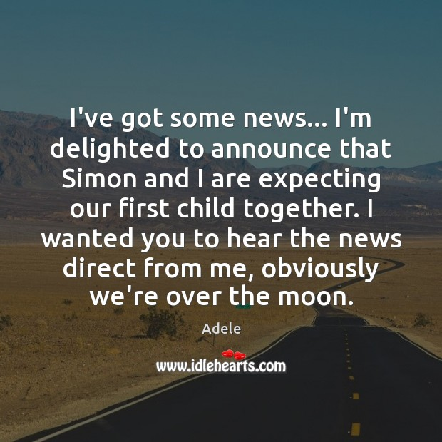 I've got some news… I'm delighted to announce that Simon and I Adele Picture Quote
