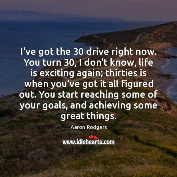 Image, I've got the 30 drive right now. You turn 30, I don't know, life