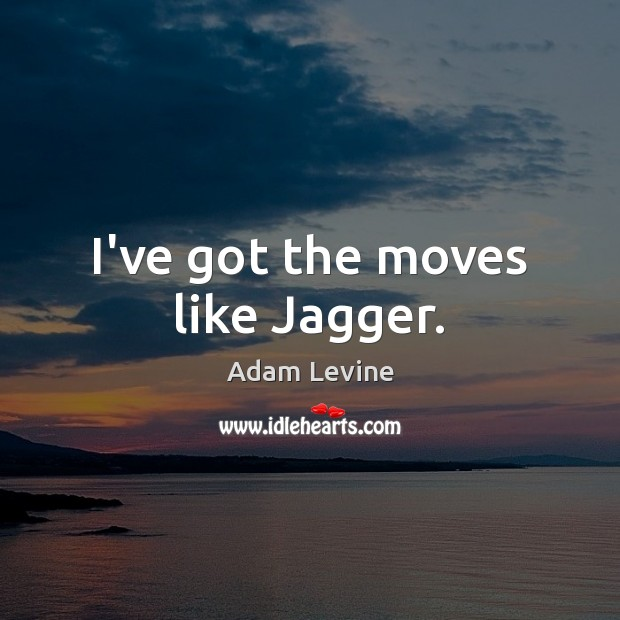 I've got the moves like Jagger. Image