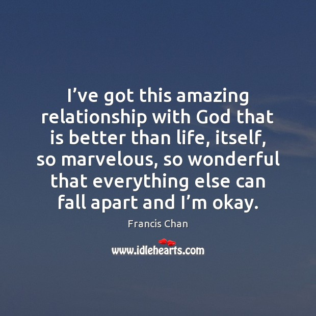 Image, I've got this amazing relationship with God that is better than