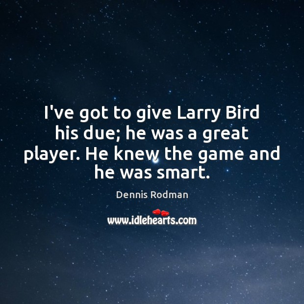 I've got to give Larry Bird his due; he was a great Dennis Rodman Picture Quote