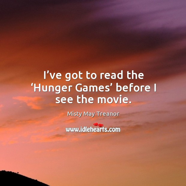 Image, I've got to read the 'hunger games' before I see the movie.