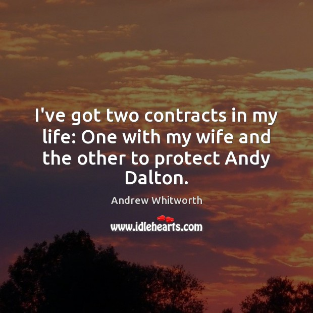 Image, I've got two contracts in my life: One with my wife and the other to protect Andy Dalton.