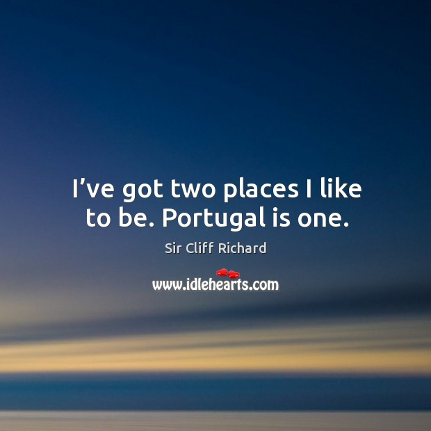 I've got two places I like to be. Portugal is one. Image