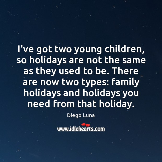 Image, I've got two young children, so holidays are not the same as